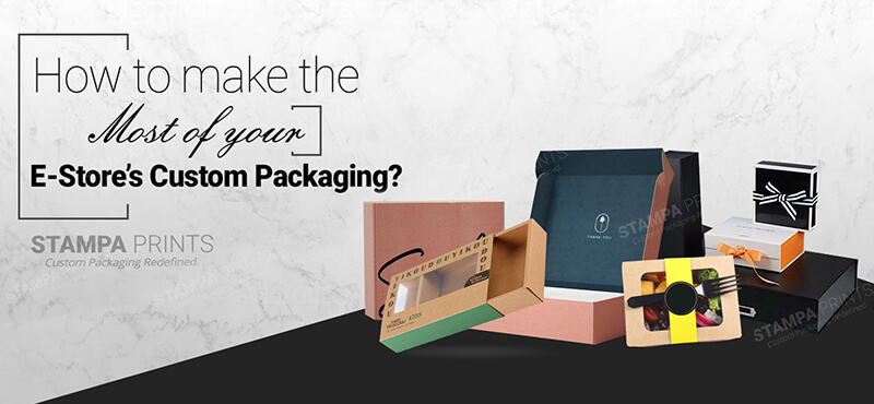 How To Make The Most Of Your E-Store's Custom Packaging?